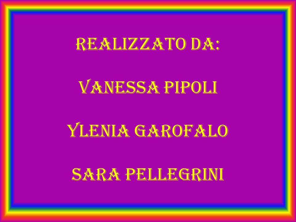 Realizzato da: Vanessa Pipoli Ylenia Garofalo Sara pellegrini