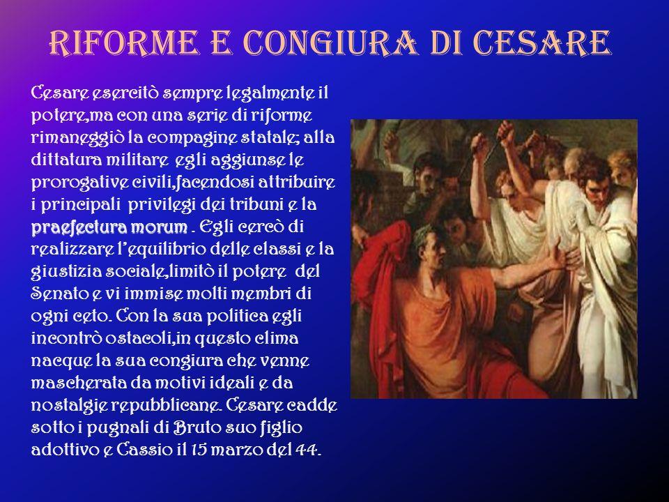 Riforme e congiura di cesare praefectura morum Cesare esercitò sempre legalmente il potere,ma con una serie di riforme rimaneggiò la compagine statale