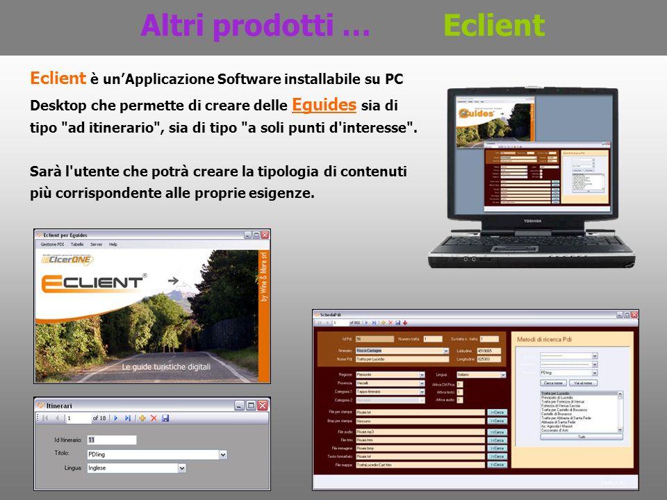 Altri prodotti … Eclient Eclient è unApplicazione Software installabile su PC Desktop che permette di creare delle Eguides sia di tipo