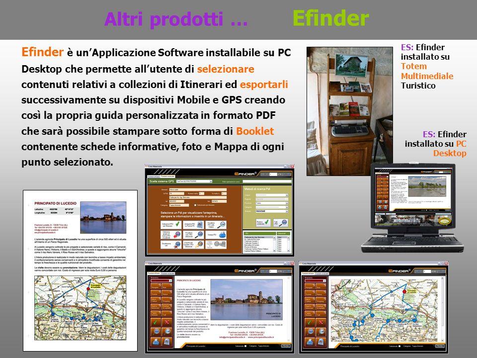 Altri prodotti … Efinder Efinder è unApplicazione Software installabile su PC Desktop che permette allutente di selezionare contenuti relativi a colle