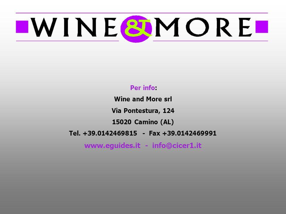Per info: Wine and More srl Via Pontestura, 124 15020 Camino (AL) Tel. +39.0142469815 - Fax +39.0142469991 www.eguides.it - info@cicer1.it