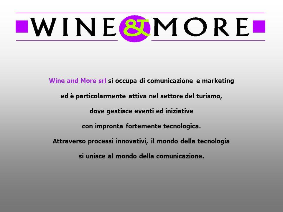 Wine and More srl si occupa di comunicazione e marketing ed è particolarmente attiva nel settore del turismo, dove gestisce eventi ed iniziative con i