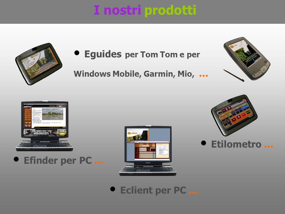 Eguides per Tom Tom e per Windows Mobile, Garmin, Mio, … Eguides per Tom Tom e per Windows Mobile, Garmin, Mio, … Etilometro … Etilometro … Efinder per PC … Eclient per PC … I nostri prodotti