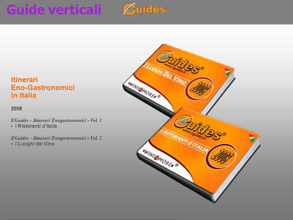Guide verticali Itinerari Eno-Gastronomici in Italia 2008 EGuides – Itinerari Enogastronomici - Vol. 1 I Ristoranti dItalia EGuides – Itinerari Enogas