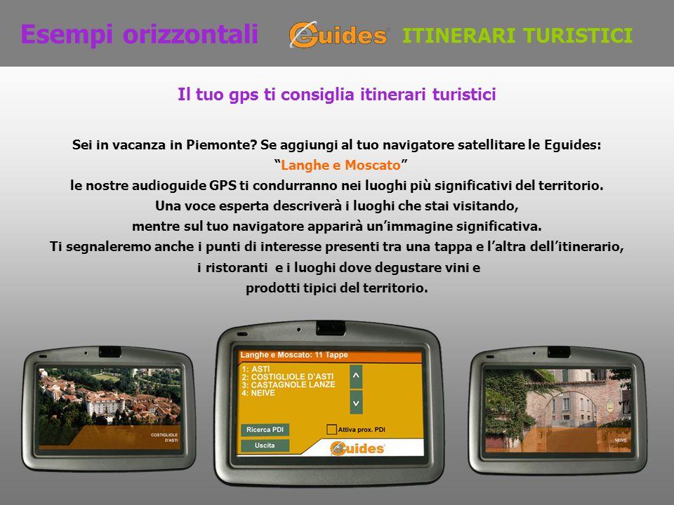 Esempi orizzontali Sei in vacanza in Piemonte? Se aggiungi al tuo navigatore satellitare le Eguides: Langhe e Moscato le nostre audioguide GPS ti cond