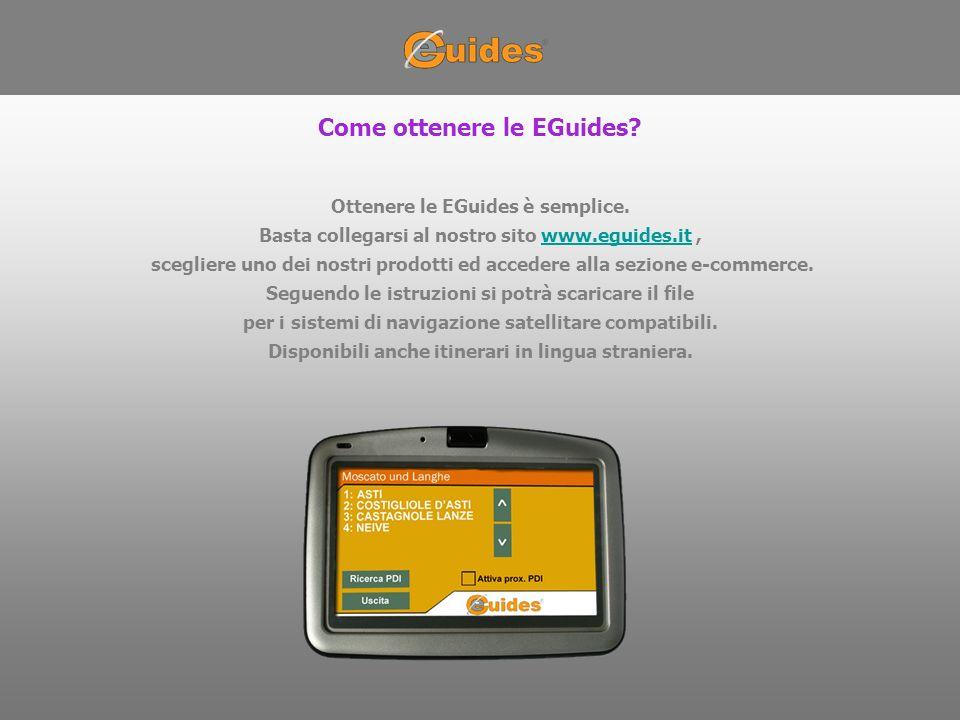 Ottenere le EGuides è semplice. Basta collegarsi al nostro sito www.eguides.it,www.eguides.it scegliere uno dei nostri prodotti ed accedere alla sezio