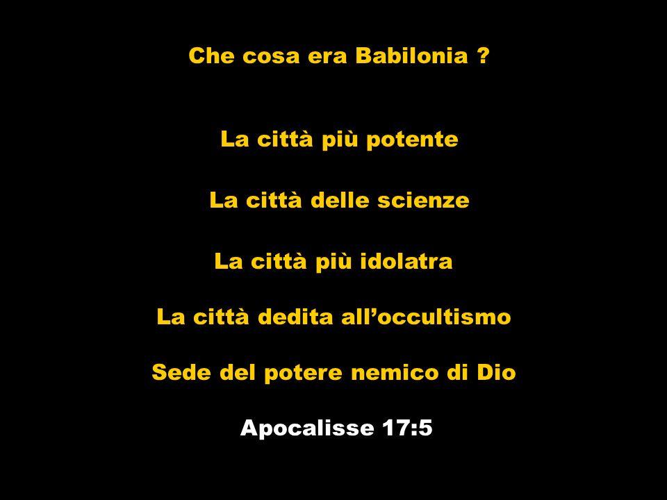 Che cosa era Babilonia ? La città più potente La città delle scienze La città più idolatra La città dedita alloccultismo Apocalisse 17:5 Sede del pote