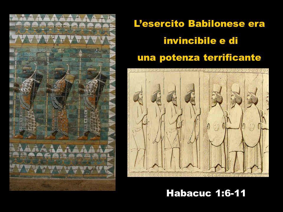 Lesercito Babilonese era invincibile e di una potenza terrificante Habacuc 1:6-11
