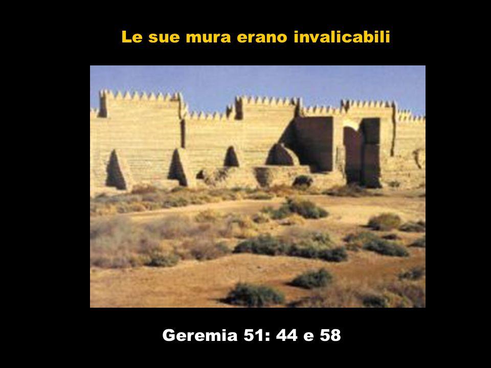 Geremia 51: 44 e 58 Le sue mura erano invalicabili