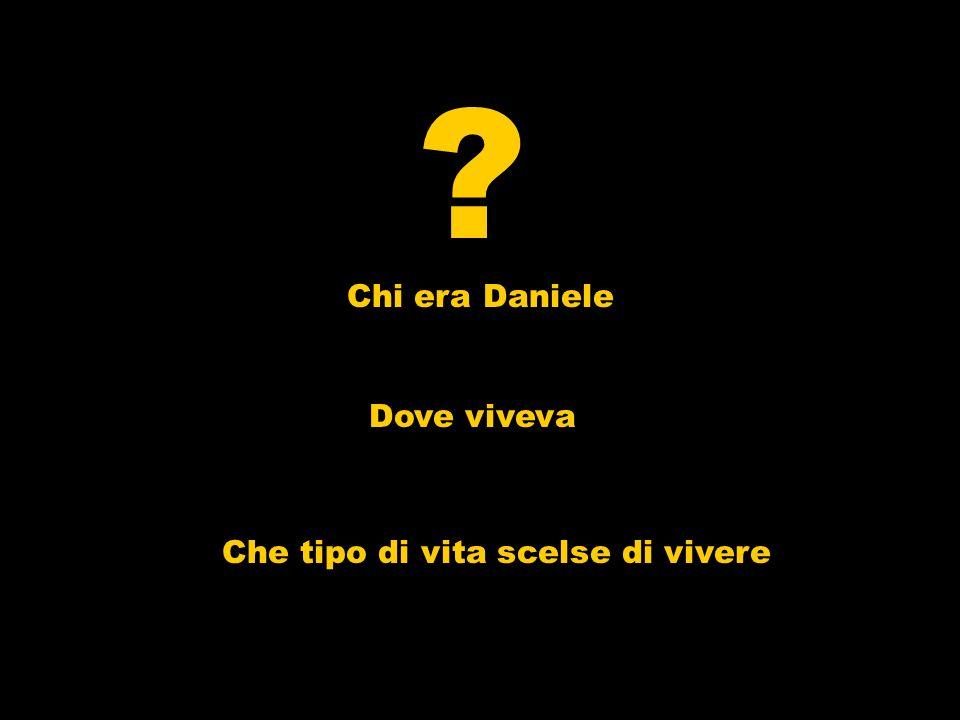 Chi era Daniele Dove viveva Che tipo di vita scelse di vivere ?