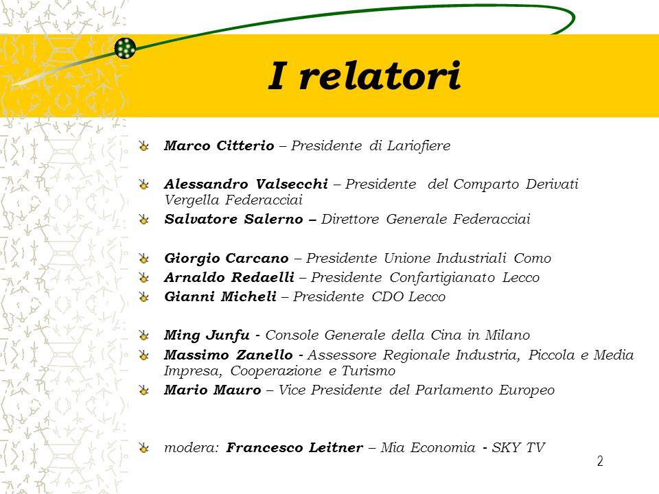 2 I relatori Marco Citterio – Presidente di Lariofiere Alessandro Valsecchi – Presidente del Comparto Derivati Vergella Federacciai Salvatore Salerno