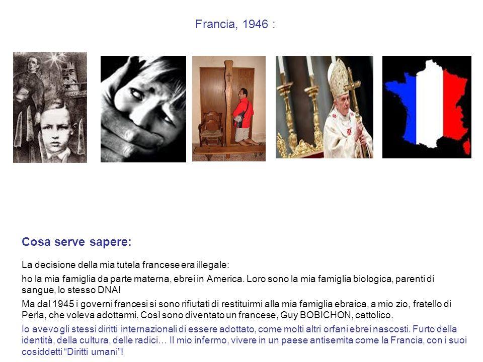Francia, 1947, molto tempo dopo la partenza dei nazisti, fuori pericolo: battezzato come cattolico… io, nipote di un Rabbino di Varsavia Cosa serve sapere: Battesimo cattolico contro la natura, sotto falsa identità.