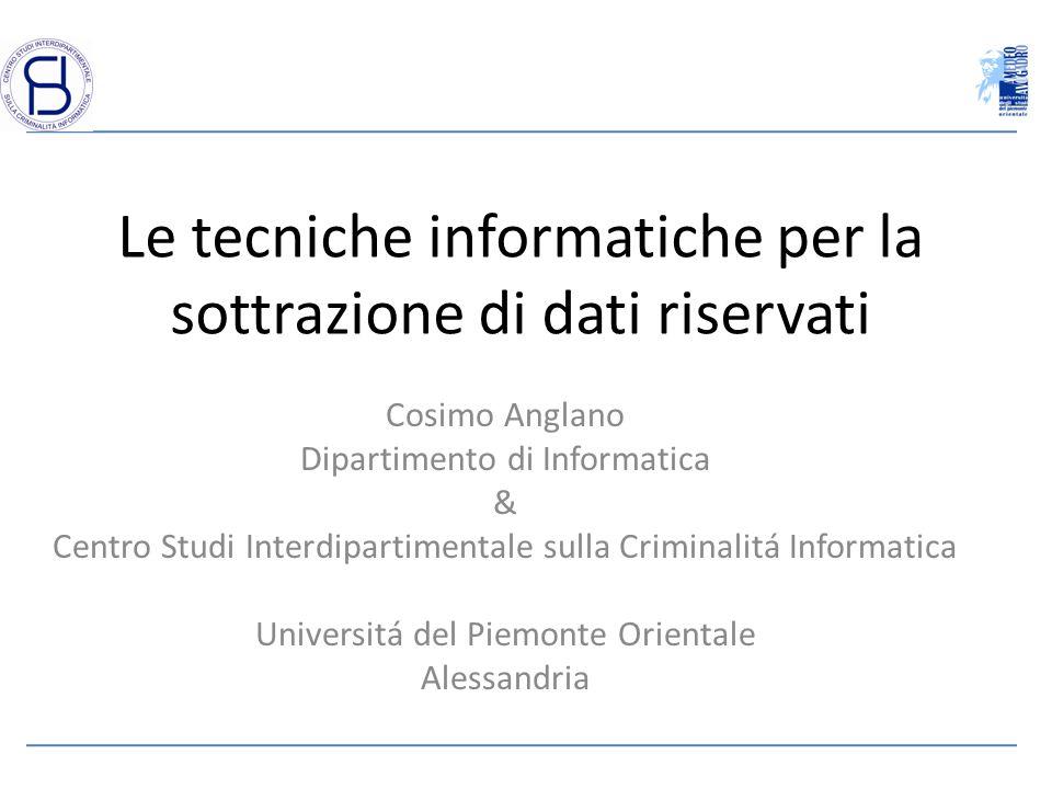 Le tecniche informatiche per la sottrazione di dati riservati Cosimo Anglano Dipartimento di Informatica & Centro Studi Interdipartimentale sulla Crim