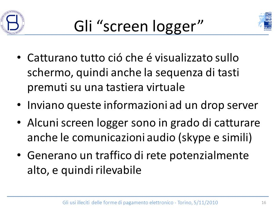 Gli screen logger Catturano tutto ció che é visualizzato sullo schermo, quindi anche la sequenza di tasti premuti su una tastiera virtuale Inviano que