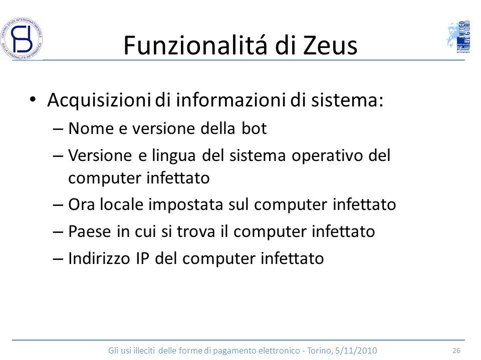 Funzionalitá di Zeus Acquisizioni di informazioni di sistema: – Nome e versione della bot – Versione e lingua del sistema operativo del computer infet