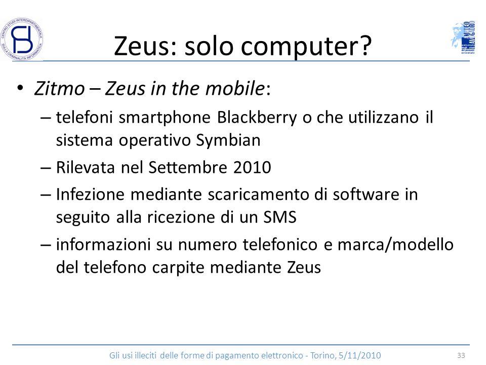 Zeus: solo computer? Zitmo – Zeus in the mobile: – telefoni smartphone Blackberry o che utilizzano il sistema operativo Symbian – Rilevata nel Settemb