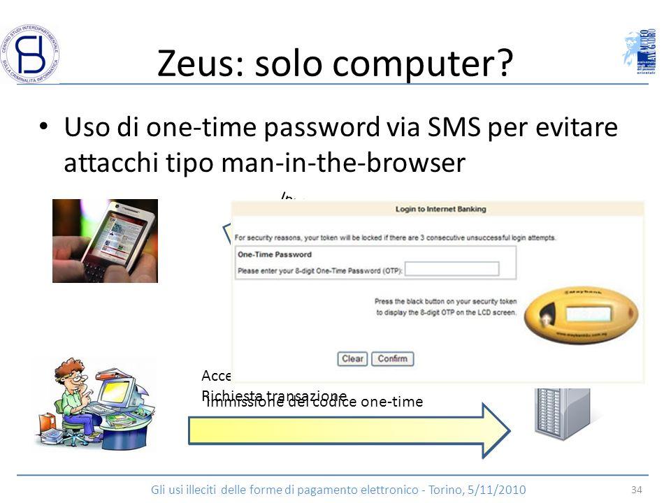 Zeus: solo computer? Uso di one-time password via SMS per evitare attacchi tipo man-in-the-browser Accesso mediante user name e password Richiesta tra