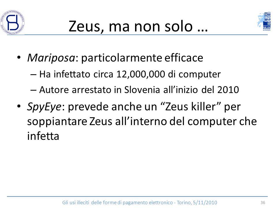 Zeus, ma non solo … Mariposa: particolarmente efficace – Ha infettato circa 12,000,000 di computer – Autore arrestato in Slovenia allinizio del 2010 S