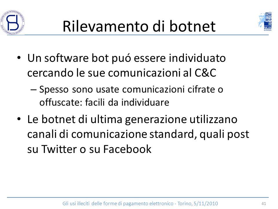 Rilevamento di botnet Un software bot puó essere individuato cercando le sue comunicazioni al C&C – Spesso sono usate comunicazioni cifrate o offuscat