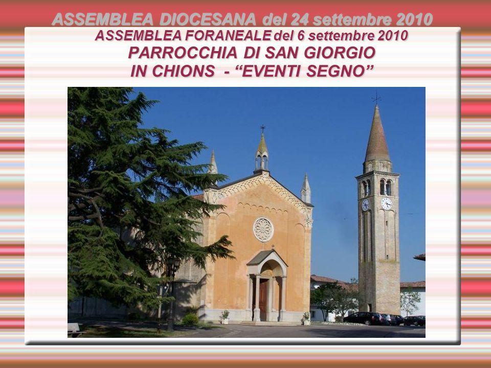 ASSEMBLEA DIOCESANA del 24 settembre 2010 ASSEMBLEA FORANEALE del 6 settembre 2010 PARROCCHIA DI SAN GIORGIO IN CHIONS - EVENTI SEGNO