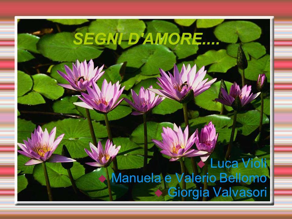 SEGNI D'AMORE.... Luca Violi Manuela e Valerio Bellomo Giorgia Valvasori