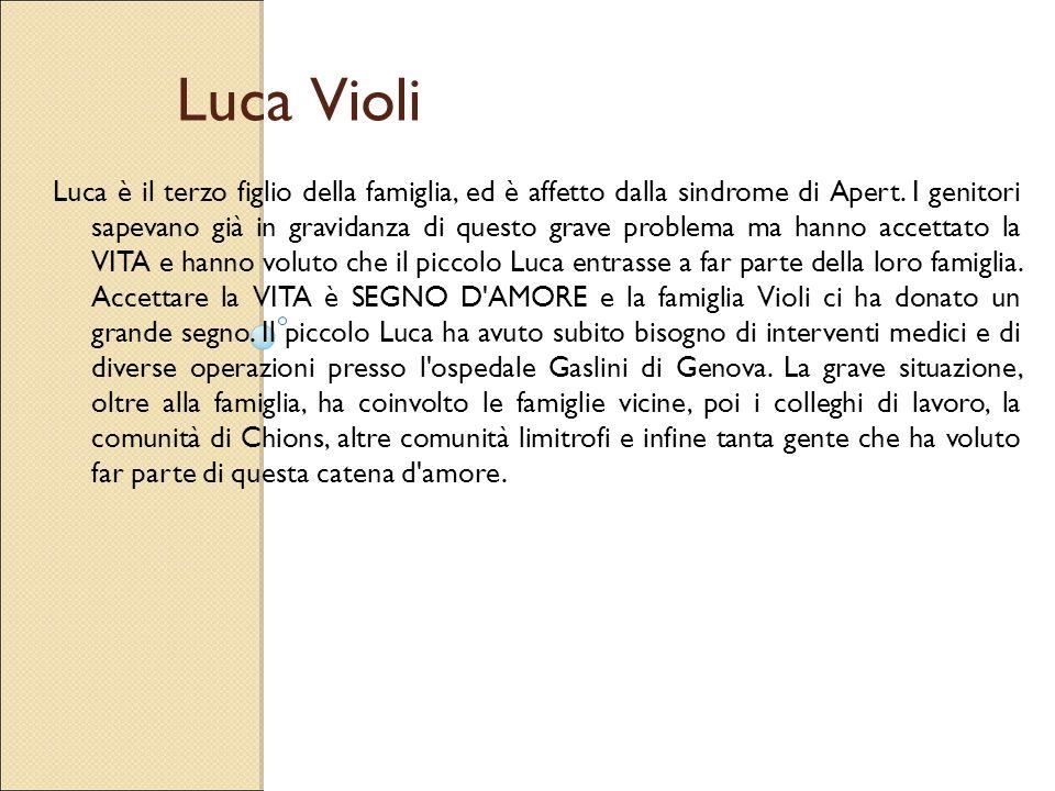Luca Violi Luca è il terzo figlio della famiglia, ed è affetto dalla sindrome di Apert. I genitori sapevano già in gravidanza di questo grave problema