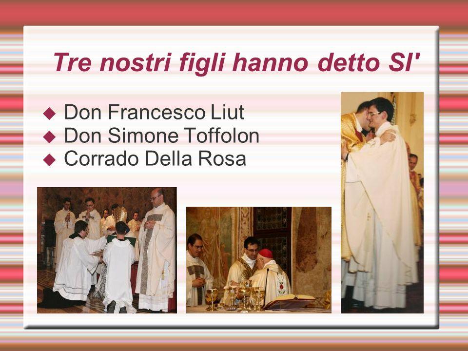 Tre nostri figli hanno detto SI' Don Francesco Liut Don Simone Toffolon Corrado Della Rosa
