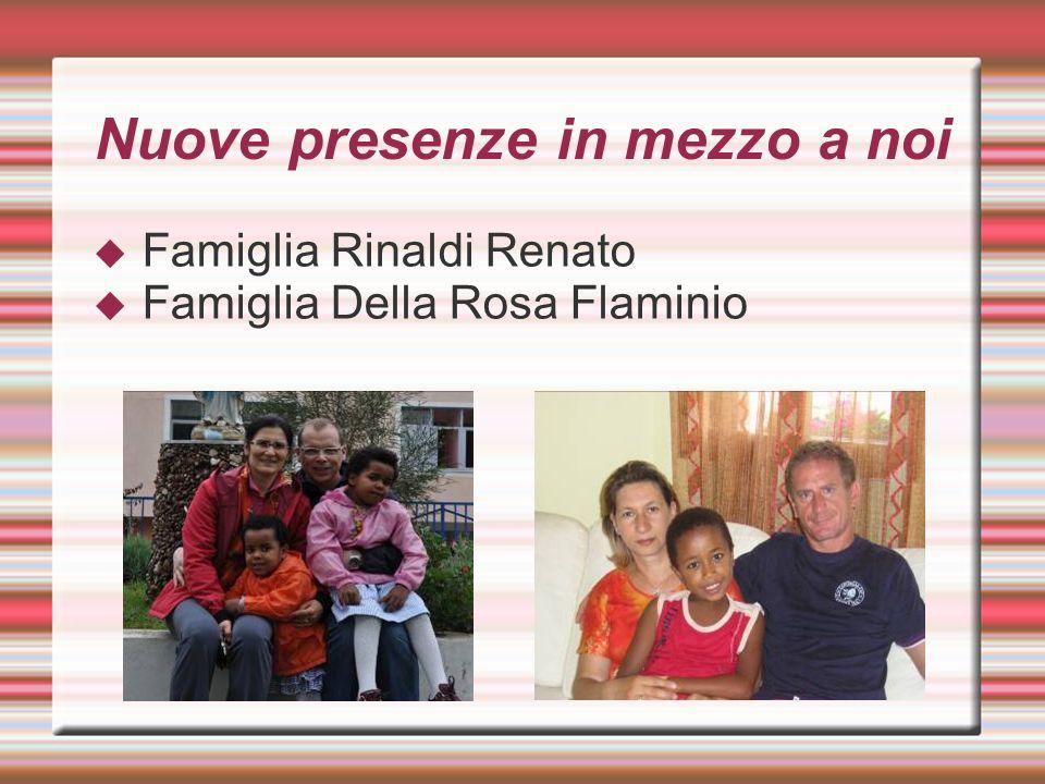 Nuove presenze in mezzo a noi Famiglia Rinaldi Renato Famiglia Della Rosa Flaminio