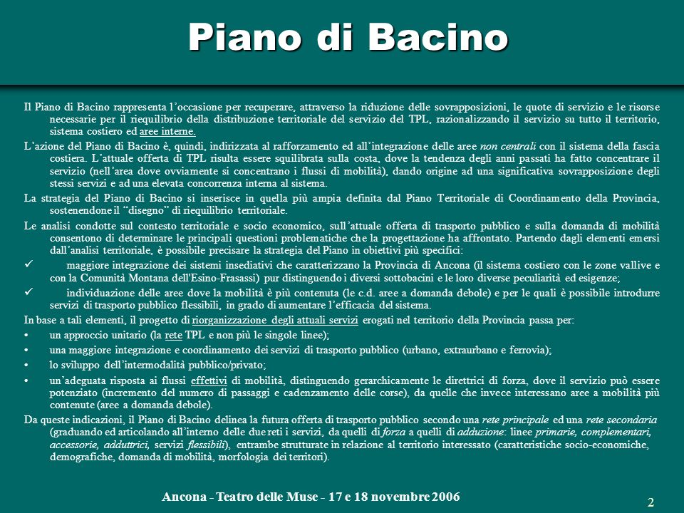 Ancona - Teatro delle Muse - 17 e 18 novembre 2006 Futuro in movimento Integrazione ed Innovazione nel Trasporto Pubblico Regionale ATTIVITA DELLA PROVINCIA DI ANCONA Settore Assetto del Territorio e Difesa del Suolo AREA MOBILITÀ E TRASPORTI