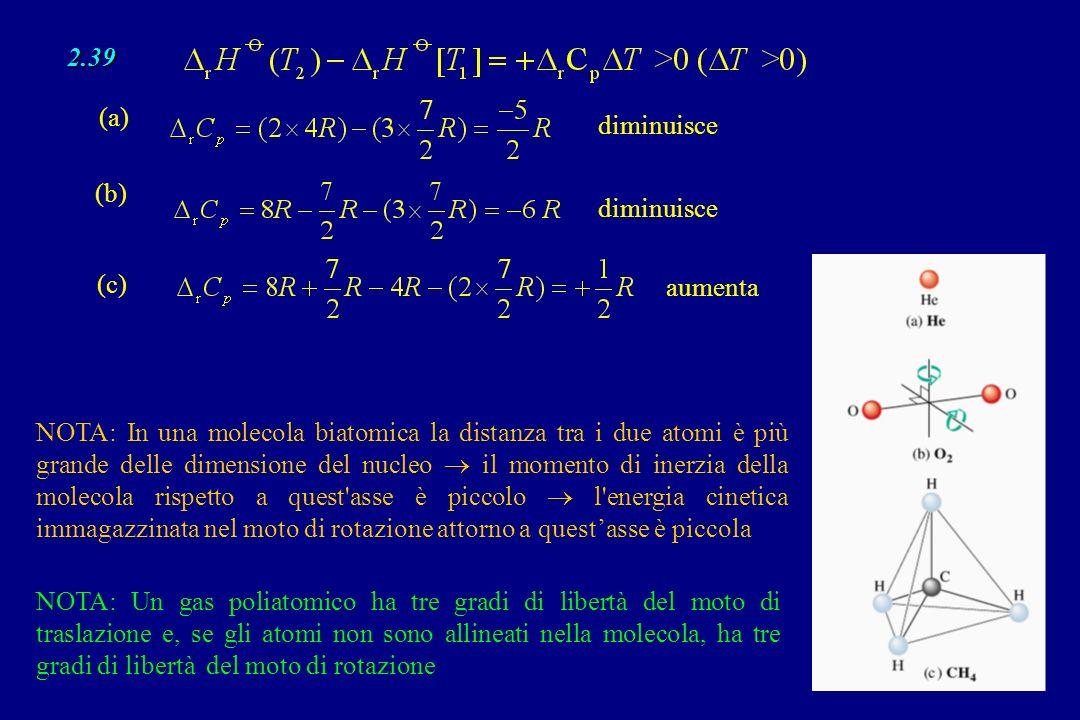 2.39 (a) diminuisce (b) (c) NOTA: Un gas poliatomico ha tre gradi di libertà del moto di traslazione e, se gli atomi non sono allineati nella molecola