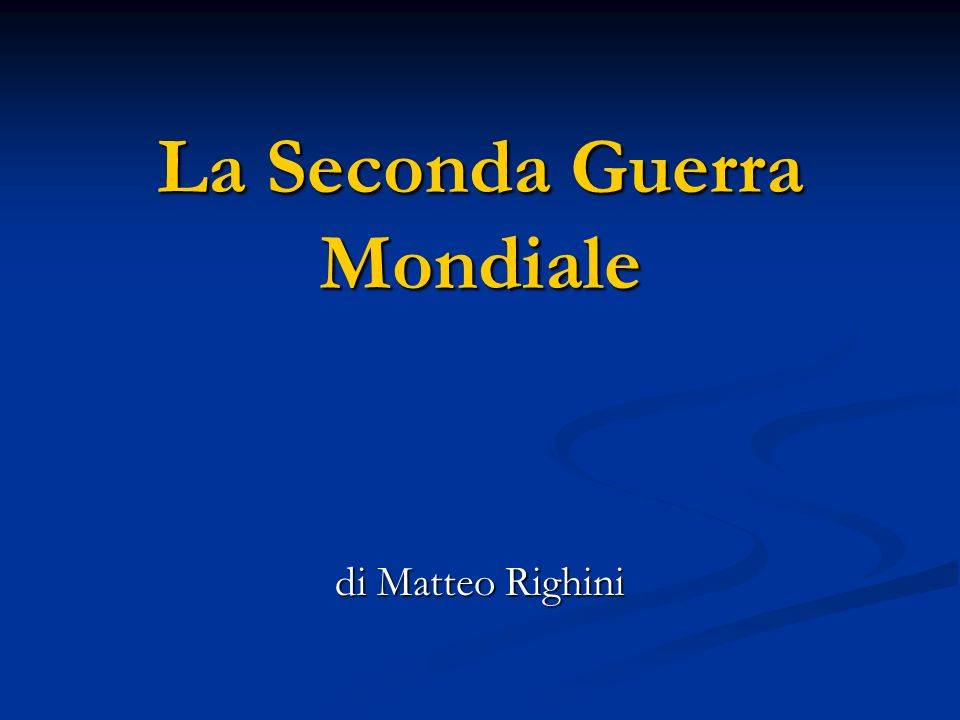 La Seconda Guerra Mondiale di Matteo Righini