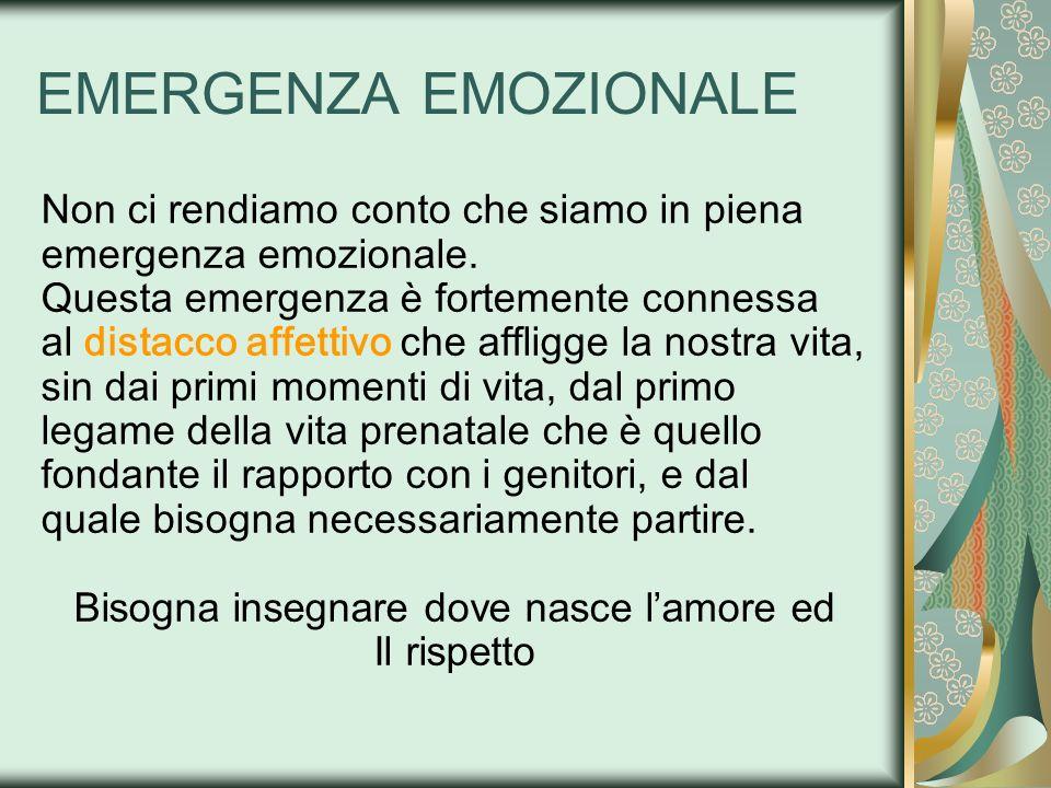 EMERGENZA EMOZIONALE Non ci rendiamo conto che siamo in piena emergenza emozionale. Questa emergenza è fortemente connessa al distacco affettivo che a