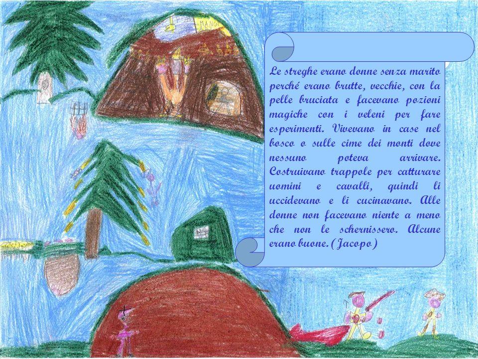 Fabio Le streghe erano donne senza marito, vivevano in grotte sulla cima dei monti.