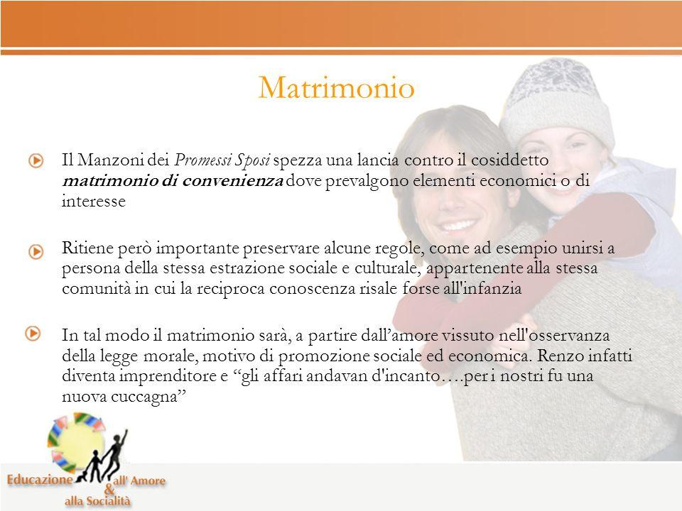 Matrimonio Il Manzoni dei Promessi Sposi spezza una lancia contro il cosiddetto matrimonio di convenienza dove prevalgono elementi economici o di inte