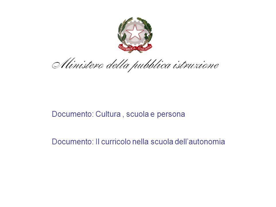 Documento: Cultura, scuola e persona Documento: Il curricolo nella scuola dellautonomia
