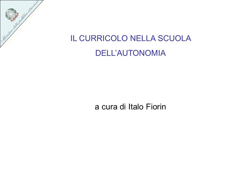 IL CURRICOLO NELLA SCUOLA DELLAUTONOMIA a cura di Italo Fiorin