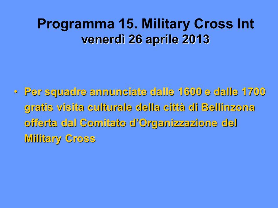 venerdì 26 aprile 2013 Programma 15. Military Cross Int venerdì 26 aprile 2013 Per squadre annunciate dalle 1600 e dalle 1700 gratis visita culturale