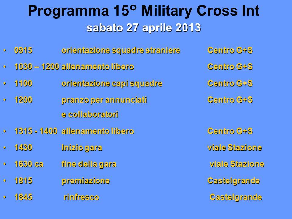 sabato 27 aprile 2013 Programma 15° Military Cross Int sabato 27 aprile 2013 0915orientazione squadre straniereCentro G+S0915orientazione squadre stra