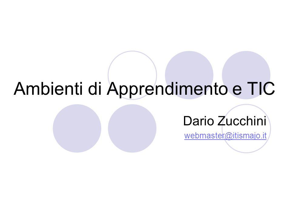 Ambienti di Apprendimento e TIC Dario Zucchini webmaster@itismajo.it