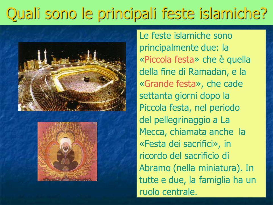 Quali sono le principali feste islamiche? Le feste islamiche sono principalmente due: la «Piccola festa» che è quella della fine di Ramadan, e la «Gra