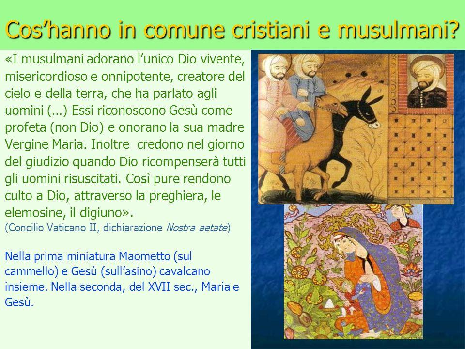 Coshanno in comune cristiani e musulmani? «I musulmani adorano lunico Dio vivente, misericordioso e onnipotente, creatore del cielo e della terra, che