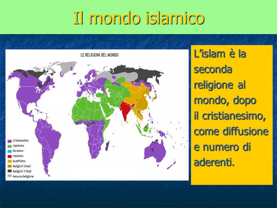 Il mondo islamico Lislam è la seconda religione al mondo, dopo il cristianesimo, come diffusione e numero di aderenti.
