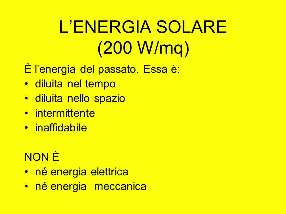 LENERGIA SOLARE (200 W/mq) È lenergia del passato. Essa è: diluita nel tempo diluita nello spazio intermittente inaffidabile NON È né energia elettric