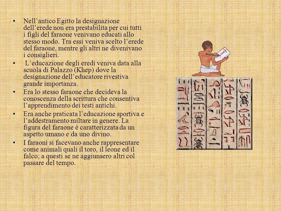 Nellantico Egitto la designazione dellerede non era prestabilita per cui tutti i figli del faraone venivano educati allo stesso modo.