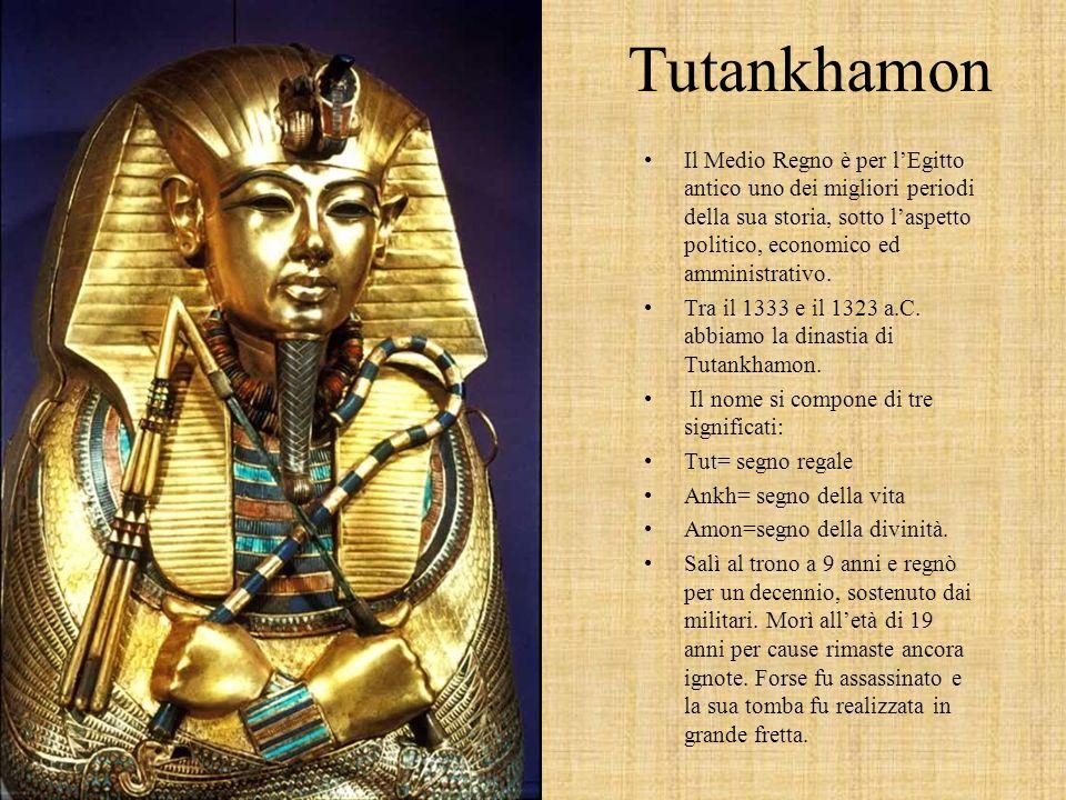 Tutankhamon Il Medio Regno è per lEgitto antico uno dei migliori periodi della sua storia, sotto laspetto politico, economico ed amministrativo.