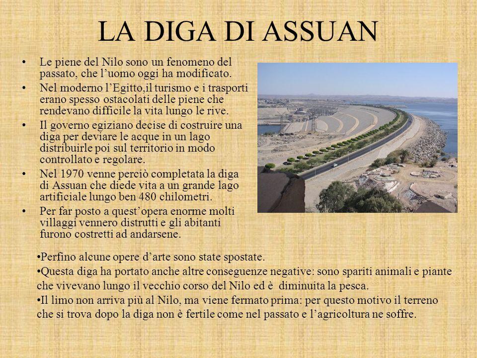 Oggi, comunque, gli Egiziani hanno costruito delle moderne dighe che permettono di regolare lafflusso dellacqua.