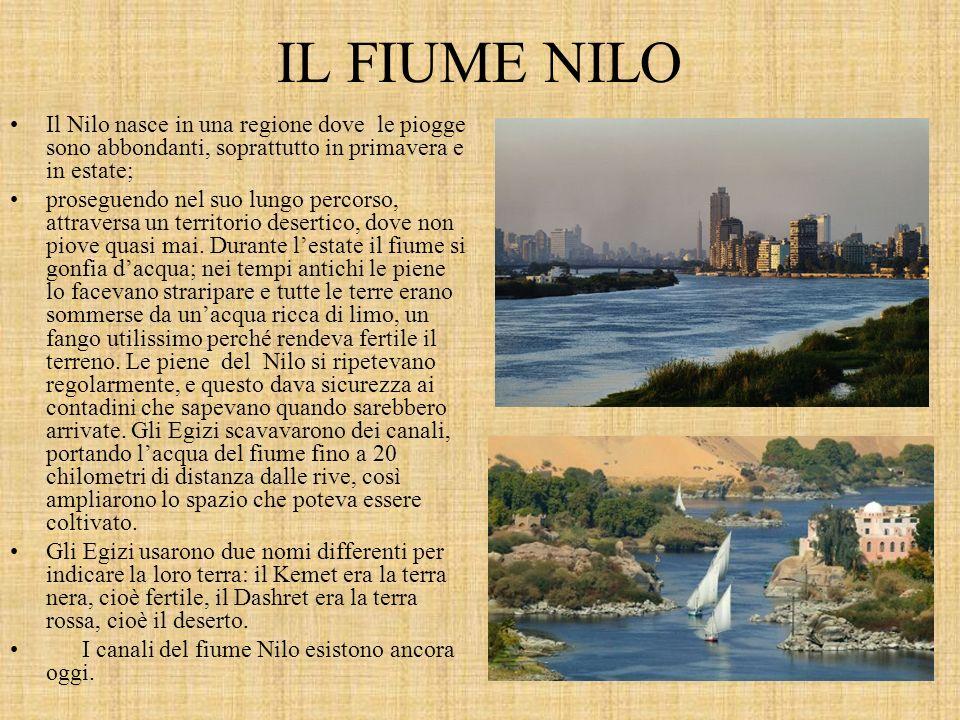 IL FIUME NILO Il Nilo nasce in una regione dove le piogge sono abbondanti, soprattutto in primavera e in estate; proseguendo nel suo lungo percorso, attraversa un territorio desertico, dove non piove quasi mai.