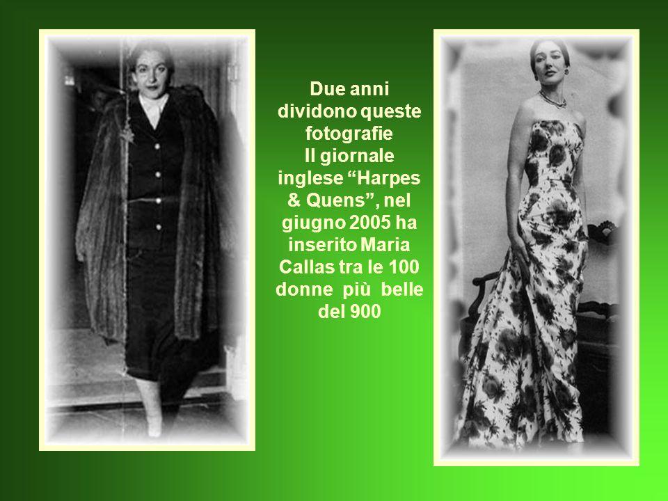 Due anni dividono queste fotografie Il giornale inglese Harpes & Quens, nel giugno 2005 ha inserito Maria Callas tra le 100 donne più belle del 900