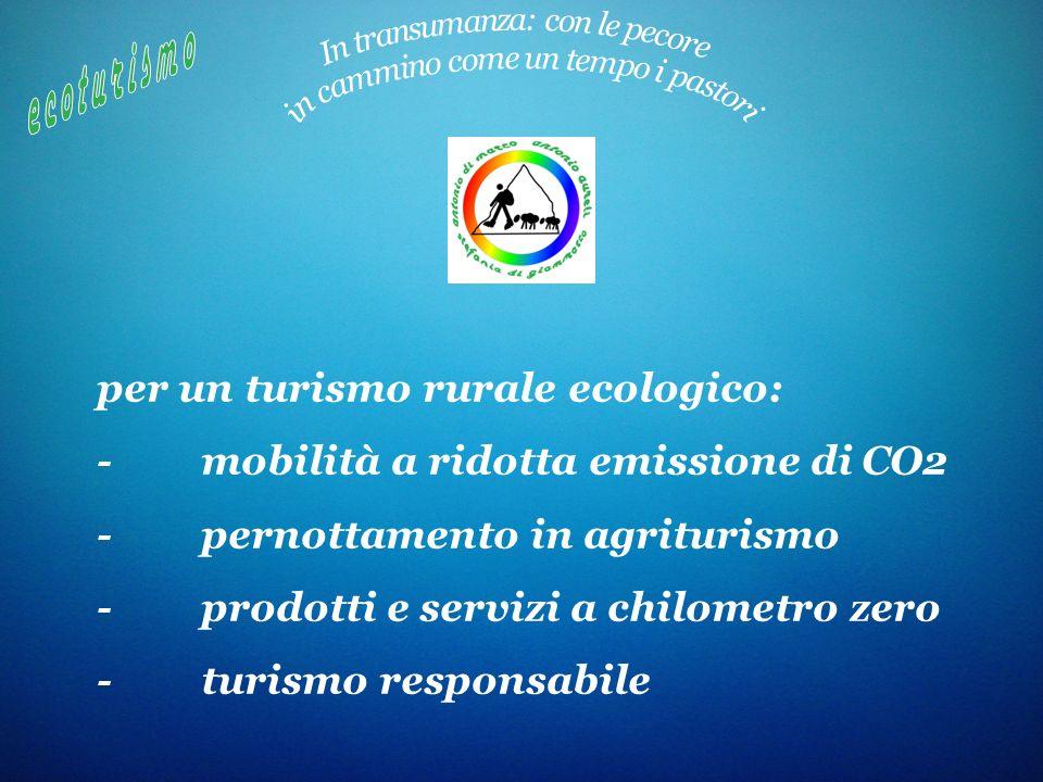 per un turismo rurale ecologico: -mobilità a ridotta emissione di CO2 -pernottamento in agriturismo -prodotti e servizi a chilometro zero -turismo res