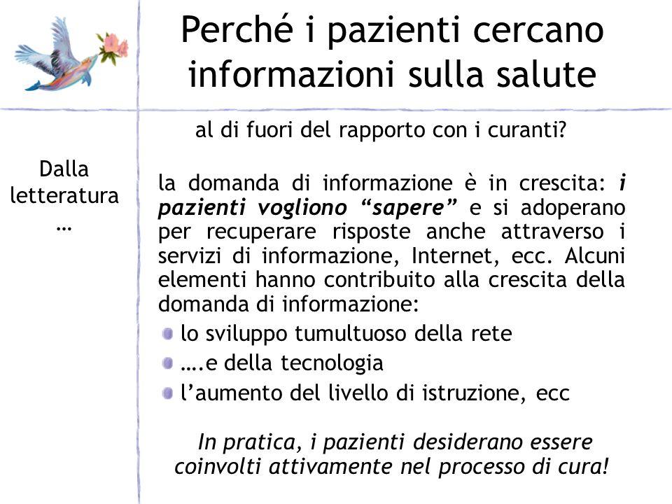 la domanda di informazione è in crescita: i pazienti vogliono sapere e si adoperano per recuperare risposte anche attraverso i servizi di informazione, Internet, ecc.